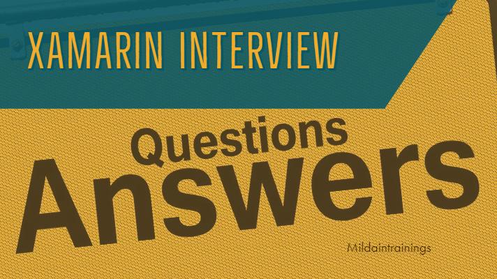 Xamarin interview questions & answer?