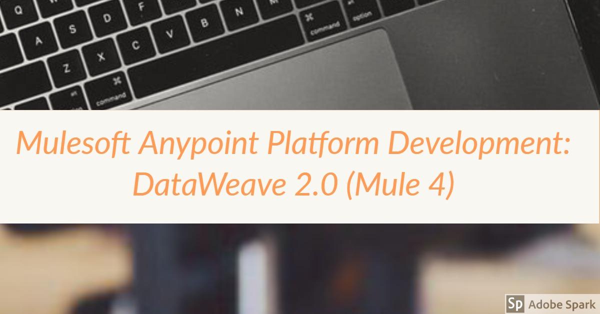 Anypoint Platform Development Dataweave 2 0 Mule-4| Certificate Training